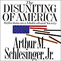 The Disuniting of America: Reflections on a Multicultural Society (       UNABRIDGED) by Arthur M. Schlesinger Narrated by Jeff Riggenbach