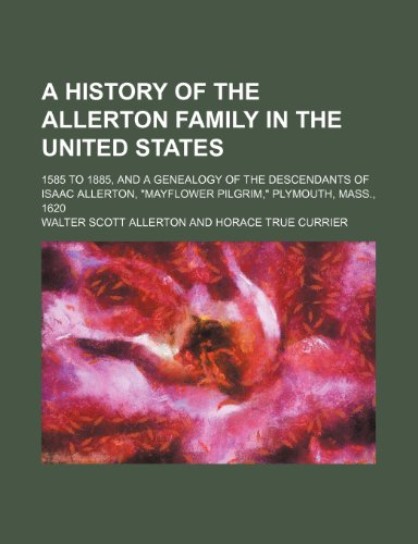 A history of the Allerton family in the United States; 1585 to 1885, and a genealogy of the descendants of Isaac Allerton,