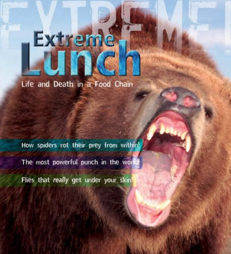 Extreme Science: Extreme Lunch!: Life and Death in the Food Chain