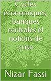 Cycles économiques, banques centrales et notions de crise (French Edition)