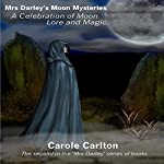 Mrs Darley's Moon Mysteries: A Celebration of Moon Lore and Magic | Carole Carlton