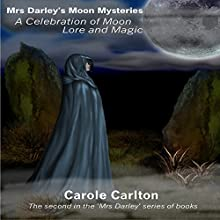 Mrs Darley's Moon Mysteries: A Celebration of Moon Lore and Magic | Livre audio Auteur(s) : Carole Carlton Narrateur(s) : Emma Jordan