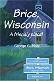 img - for Brice, Wisconsin: A friendly place! book / textbook / text book