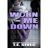 Worn Me Down (Playing With Fire, #3) ~ T.E. Sivec