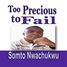 Too Precious to Fail: Discovering the Keys to Winning Everyday (       UNABRIDGED) by Somto Nwachukwu Narrated by Michael Edgar Myers