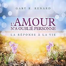 L'amour n'a oublié personne : La réponse de la vie | Livre audio Auteur(s) : Gary R. Renard Narrateur(s) : Danièle Panneton, René Gagnon, Tristan Harvey