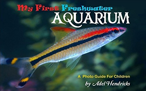 My First Freshwater Aquarium: All about my fishes (My Pets Book 1)