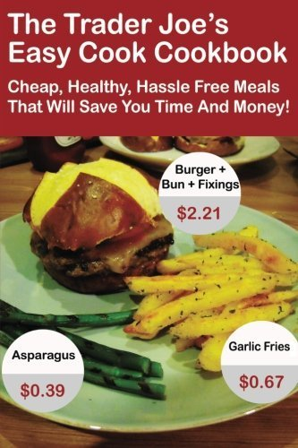 the-trader-joes-easy-cook-cookbook-cheap-healthy-hassle-free-meals-that-will-save-you-time-and-money