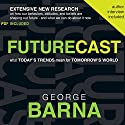Futurecast: What Today's Trends Mean for Tomorrow's World Audiobook by George Barna Narrated by Jon Gauger