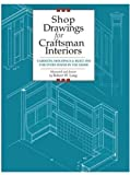 Shop Drawings for Craftsman Interiors: Cabinets, Moldings & Built-Ins for Every Room in the Home (Shop Drawings series) - 1892836165