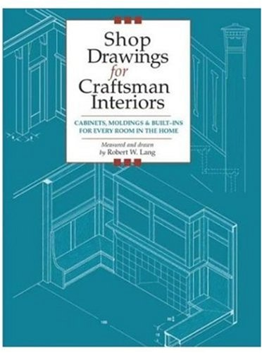 Shop Drawings for Craftsman Interiors: Cabinets, Moldings & Built-Ins for Every Room in the Home (Shop Drawings series)