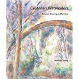 C�zanne's Watercolors: Between Drawing and Painting ~ Paul C�zanne