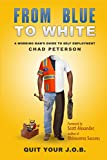 img - for From Blue to White: Quit Your J.O.B. A Working Man's Guide to Self Employment book / textbook / text book