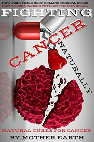 Cancer Fighting: How To cure Cancer Natrually:Top Oncology and Cancer Books, Cancer Books, Cancer Cures, Cancer Memoirs And Biographies, Chemotherapy And Radiation  Books, Fitness & Dieting, Diseases