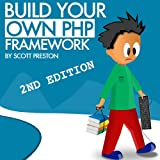 Build Your Own PHP Framework - 2nd Edition