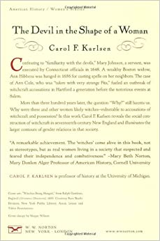 a review of the book the devil in the shape of a woman Carol karlsen's the devil in the shape of a woman, was first published in 1987 and reissued as a paperback by ww norton from new york, ny in 1998 with a.