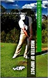 Acquista Master of Impact: Golf is a Contact Sport (Master Series Book 2) (English Edition) [Edizione Kindle]