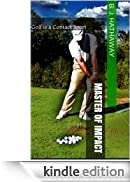 Master of Impact: Golf is a Contact Sport (Master Series Book 2) (English Edition) [Edizione Kindle]