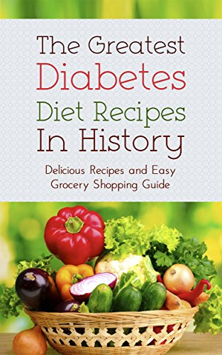The Greatest Diabetes Diet Recipes In History: Delicious Recipes and Easy Grocery Shopping Guide by Sonia Maxwell