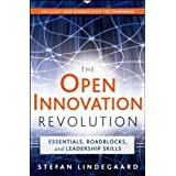 The Open Innovation Revolution: Essentials, Roadblocks, and Leadership Skills ~ Stefan Lindegaard
