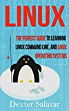 Linux: The Perfect Guide to Learning Linux Command Line, and, Operating Systems (linux command line, linux for beginners,...