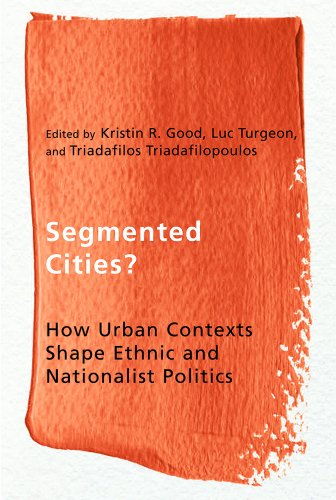 Segmented Cities?: How Urban Contexts Shape Ethnic and Nationalist Politics (Ethnicity and Democratic Governance Series)