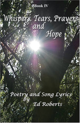 Whispers, Tears, Prayers and Hope: Ed Roberts, Chase Von, Carol Rose: 9780976678779: Amazon.com: Books