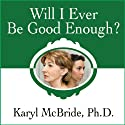 Will I Ever Be Good Enough?: Healing the Daughters of Narcissistic Mothers (       UNABRIDGED) by Karyl McBride Narrated by Karyl McBride