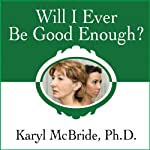 Will I Ever Be Good Enough?: Healing the Daughters of Narcissistic Mothers | Karyl McBride