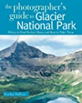 The Photographers Guide to Glacier Na...