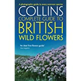 British Wild Flowers: A photographic guide to every common species (Collins Complete Guide)by Paul Sterry