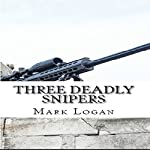 Three Deadly Snipers | Mark Logan