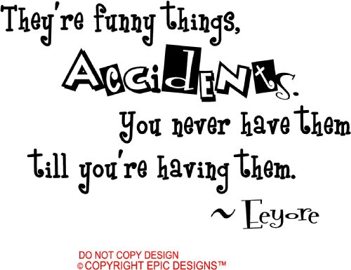 I Love You Till Funny Quotes : Theyre funny things, accidents. You never have them till youre ...