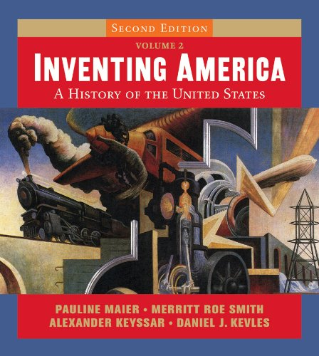 Inventing America: A History of the United States (Second Edition) ...