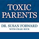 Toxic Parents: Overcoming Their Hurtful Legacy and Reclaiming Your Life Audiobook by Craig Buck, Susan Forward Narrated by Jo Anna Perrin