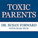 Toxic Parents: Overcoming Their Hurtful Legacy and Reclaiming Your Life | Craig Buck,Susan Forward