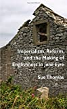 Imperialism, Reform and the Making of Englishness in Jane Eyre (0230554253) by Thomas, Sue