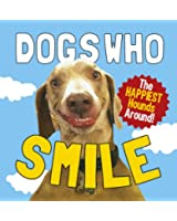 Dogs Who Smile: The Happiest Hounds Around (Gift Book)