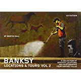 Banksy Locations & Tours, Volume 2: A Collection of Graffiti Locations and Photographs from Around the UK