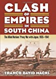 Franco David Macri Clash of Empires in South China: The Allied Nations' Proxy War with Japan, 1935-1941 (Modern War Studies (Hardcover))