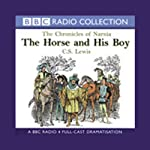 The Horse and His Boy: The Chronicles of Narnia (Dramatized) | C.S. Lewis