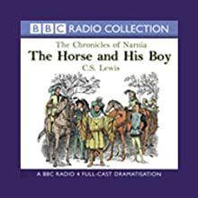 The Horse and His Boy: The Chronicles of Narnia (Dramatized) Performance by C.S. Lewis Narrated by Paul Scofield, Full Cast