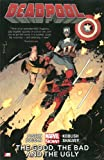 img - for Deadpool Volume 3: The Good, the Bad and the Ugly (Marvel Now) book / textbook / text book