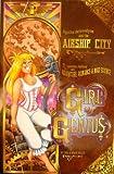 Girl Genius Volume 2: Agatha Heterodyne and the Airship City