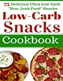 Low Carb Snacks: 75 Delicious Ultra Low-Carb