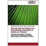 Manejo Agroecológico de Nematodos asociados a daños en Tabaco: Aspectos bioecológicos, nocividad y alternativas...