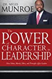 Power Of Character In Leadership: How Values, Morals, Ethics, and Principles Affect Leaders