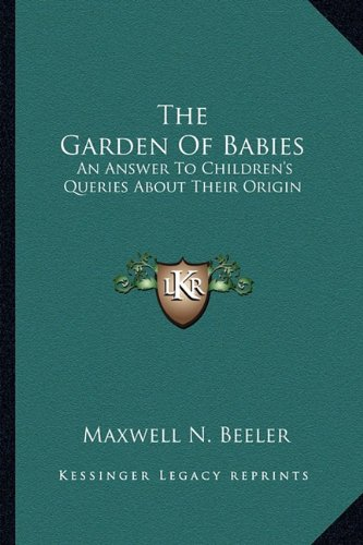 The Garden of Babies: An Answer to Children's Queries about Their Origin