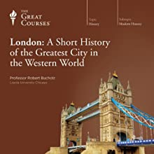 London: A Short History of the Greatest City in the Western World  by The Great Courses Narrated by Professor Robert Bucholz