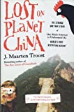 Lost On Planet China - One Man's Attempt To Understand The World's Most Mystifying Nation (1607515776) by Troost, J. Maarten